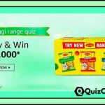Amazon Maggi Range Quiz Answers- Win Rs. 10,000/- Pay Balance